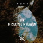 LTN -If I See You In Heaven