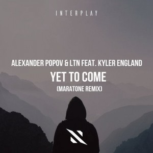 Alexander Popov & LTN Feat. Kyler England - Yet To Come (Maratone Remix)