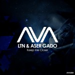LTN &  Aser Gado - Keep Me Closer