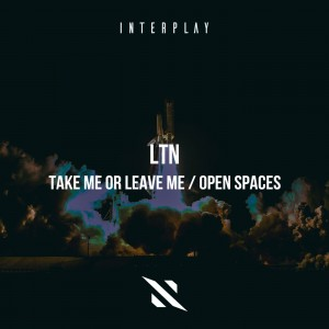 LTN - Take Me or Leave Me & Open Spaces